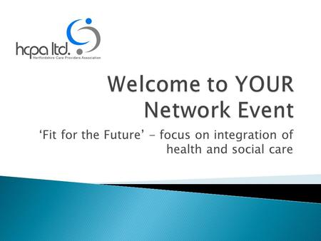 'Fit for the Future' - focus on integration of health and social care.