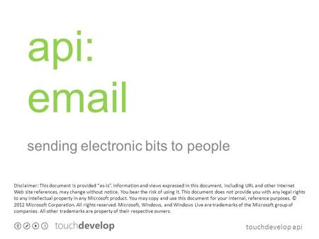 "Touchdevelop api api: email sending electronic bits to people Disclaimer: This document is provided ""as-is"". Information and views expressed in this document,"