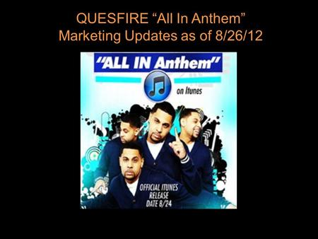 "New Hit Single ""ALL IN"" The Anthem QUESFIRE ""All In Anthem"" Marketing Updates as of 8/26/12."