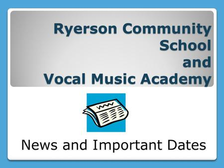 Ryerson Community School and Vocal Music Academy News and Important Dates.