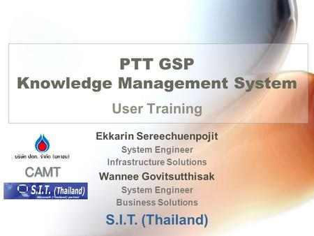 PTT GSP Knowledge Management System User Training Ekkarin Sereechuenpojit System Engineer Infrastructure Solutions Wannee Govitsutthisak System Engineer.