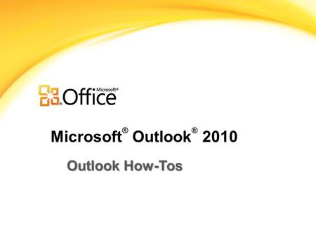 Microsoft ® Outlook ® 2010 Outlook How-Tos. Course Contents Learn how to perform several daily Outlook tasks using Calendars, Clipart, and Email features.