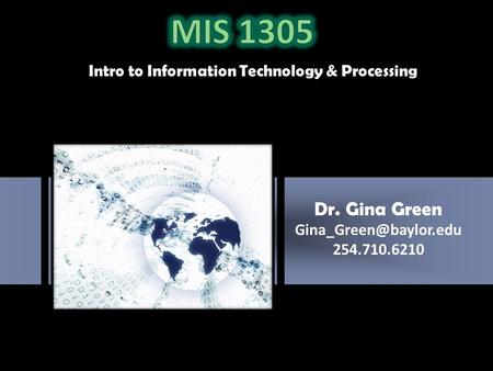 Dr. Gina Green 254.710.6210 Intro to Information Technology & Processing.