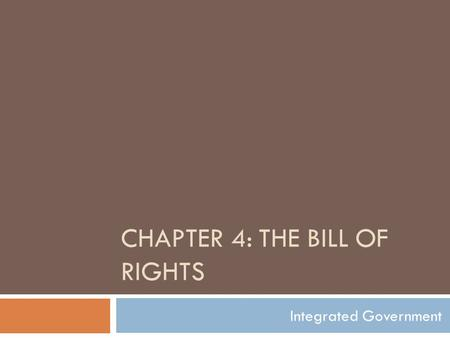 CHAPTER 4: THE BILL OF RIGHTS Integrated Government.