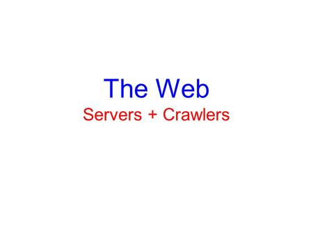 The Web Servers + Crawlers. Outline HTTP Crawling Server Architecture.