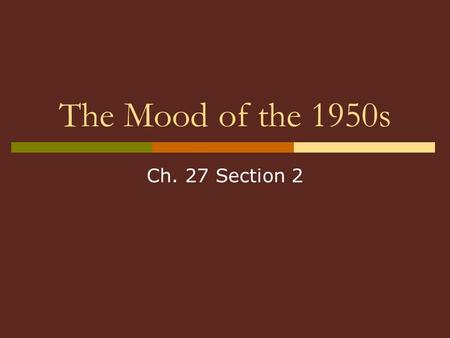 The Mood of the 1950s Ch. 27 Section 2.