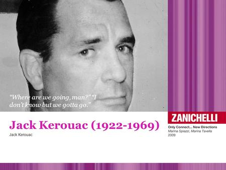 """Where are we going, man?"" ""I don't know but we gotta go."" Jack Kerouac (1922-1969) Jack Kerouac."