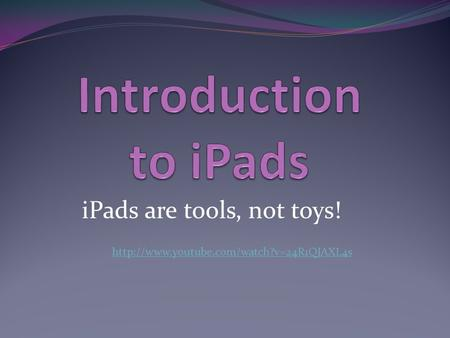 iPads are tools, not toys!