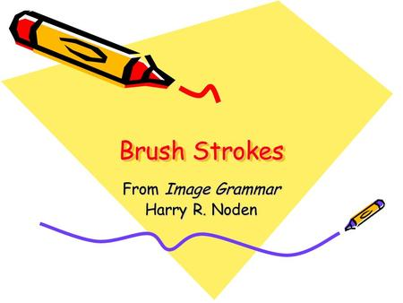 Brush Strokes From Image Grammar Harry R. Noden. Painting with Participles Participles = verbs with ing They are used as adjectives. They come at the.