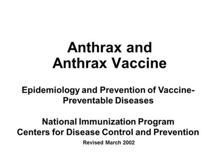 Anthrax and Anthrax Vaccine Epidemiology and Prevention of Vaccine- Preventable Diseases National Immunization Program Centers for Disease Control and.