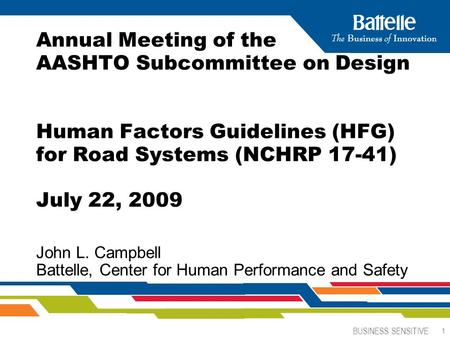 BUSINESS SENSITIVE 1 Annual Meeting of the AASHTO Subcommittee on Design Human Factors Guidelines (HFG) for Road Systems (NCHRP 17-41) July 22, 2009 John.