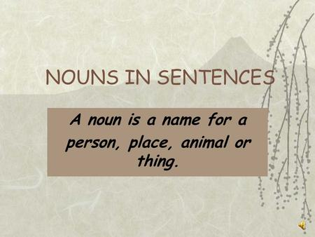 NOUNS IN SENTENCES A noun is a name for a person, place, animal or thing.