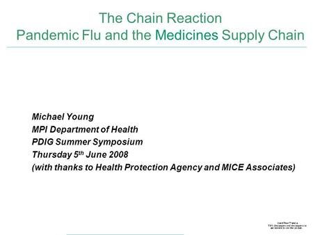 The Chain Reaction Pandemic Flu and the Medicines Supply Chain Michael Young MPI Department of Health PDIG Summer Symposium Thursday 5 th June 2008 (with.