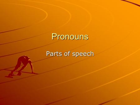 Pronouns Parts of speech. What is a Pronoun? It is a word that is used in place of one or more nouns or other pronouns.
