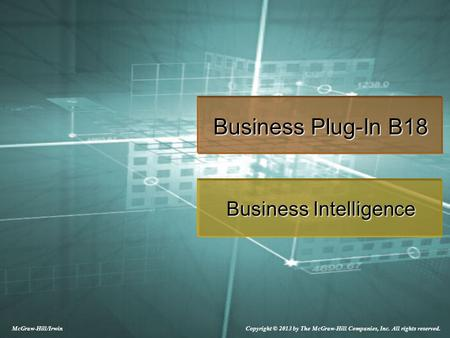 Copyright © 2013 by The McGraw-Hill Companies, Inc. All rights reserved. McGraw-Hill/Irwin Business Plug-In B18 Business Intelligence.