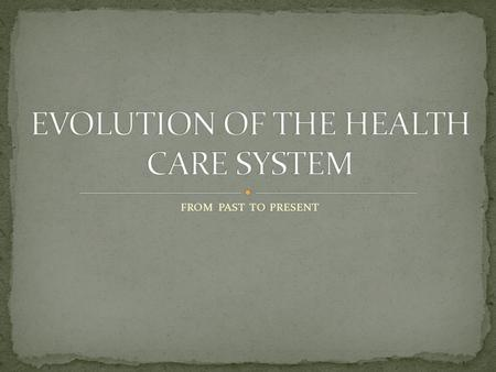 EVOLUTION OF THE HEALTH CARE SYSTEM