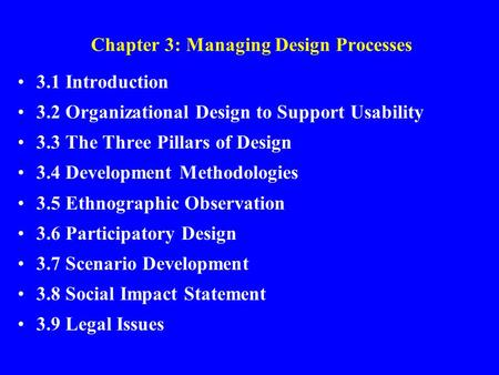 Chapter 3: Managing Design Processes 3.1 Introduction 3.2 Organizational Design to Support Usability 3.3 The Three Pillars of Design 3.4 Development Methodologies.