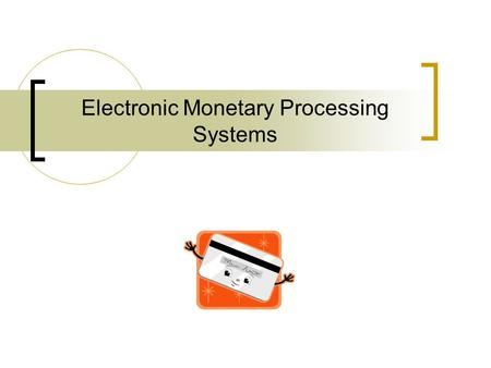 Electronic Monetary Processing Systems. Learning Intentions Define and expand the following acronyms:  POS  EPOS  EFTPOS Recognise, from a diagram.