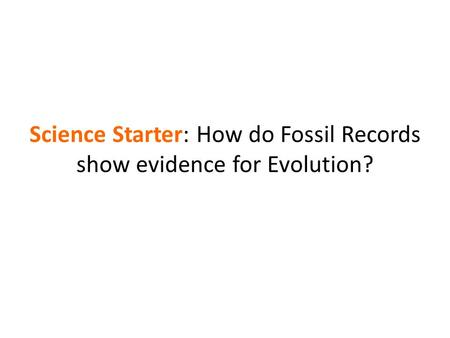 Science Starter: How do Fossil Records show evidence for Evolution?