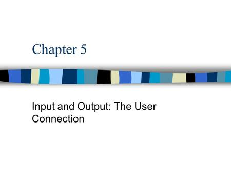 Chapter 5 Input and Output: The User Connection. Input n input device - hardware device that translates raw data into a format understandable by the computer.