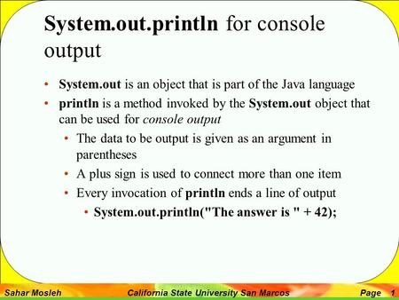 Sahar Mosleh California State University San MarcosPage 1 System.out.println for console output System.out is an object that is part of the Java language.