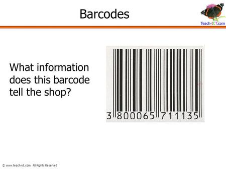 © www.teach-ict.com All Rights Reserved Barcodes What information does this barcode tell the shop?