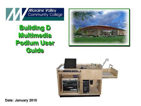 Building D Multimedia Podium User Guide Building D Multimedia Podium User Guide Date: January 2010.