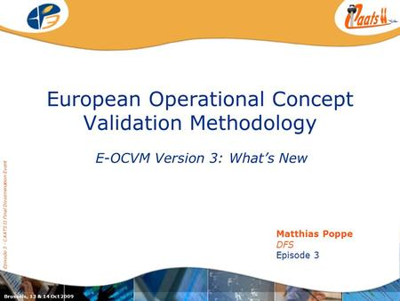 European Operational Concept Validation Methodology E-OCVM Version 3: What's New Episode 3 - CAATS II Final Dissemination Event Matthias Poppe DFS Episode.