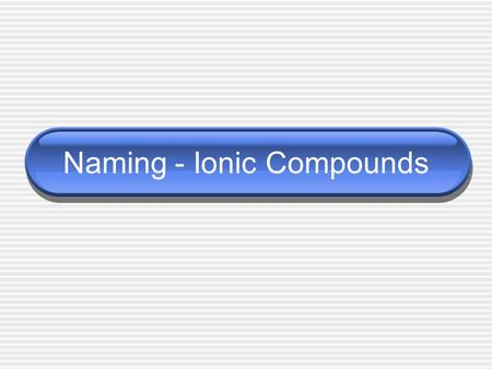Naming - Ionic Compounds. Charges or Oxidation Numbers Group 1A  ________ Group 2A  ________ Group 3A  ________ Group 4A  ________ Group 5A  ________.