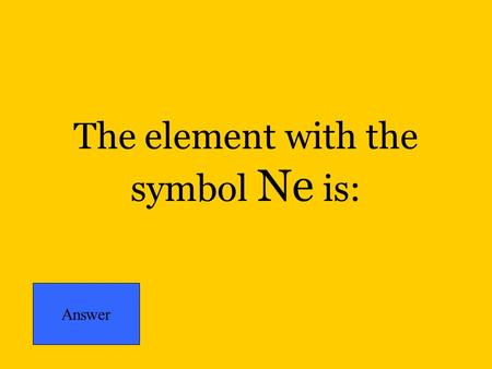 The element with the symbol Ne is: Answer. The element with the symbol Be is: Answer.