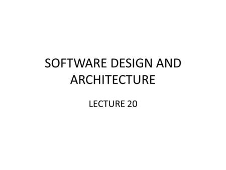 SOFTWARE DESIGN AND ARCHITECTURE LECTURE 20. Review Software Requirements Requirements Engineering Process.