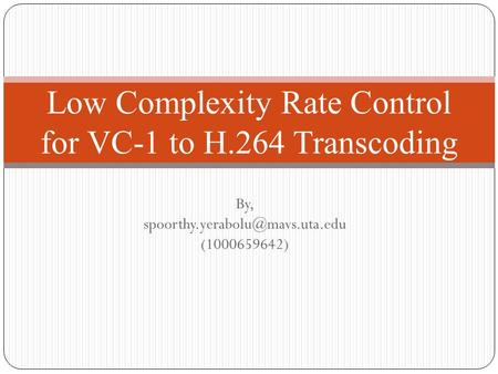 By, (1000659642) Low Complexity Rate Control for VC-1 to H.264 Transcoding.