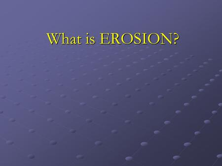 What is EROSION?. I. Erosion A. Erosion is a process that moves weathered rock and soil from one place to another. B. Gravity, Water, Glaciers, Waves,