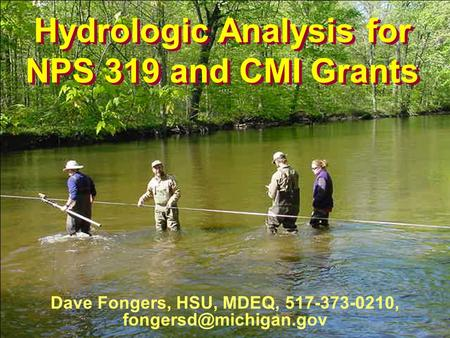 Hydrologic Analysis for NPS 319 and CMI Grants Dave Fongers, HSU, MDEQ, 517-373-0210, Hydrologic Analysis for NPS 319 and CMI Grants.