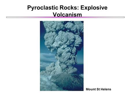 Pyroclastic Rocks: Explosive Volcanism Mount St Helens.
