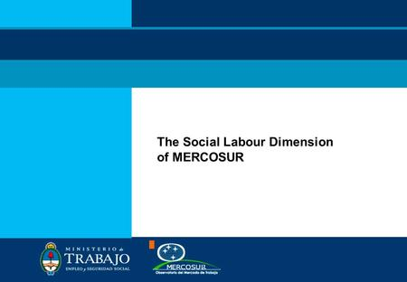 The Social Labour Dimension of MERCOSUR. MERCOSUR  In 1991 Argentina, Brazil, Paraguay and Uruguay sign the Treaty of Asuncion which formally creates.