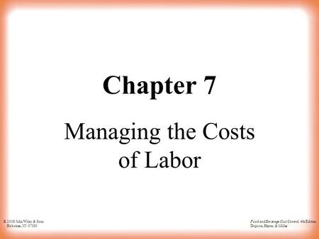 © 2008 John Wiley & Sons Hoboken, NJ 07030 <strong>Food</strong> and Beverage Cost Control, 4th Edition Dopson, Hayes, & Miller Chapter 7 <strong>Managing</strong> the Costs of Labor.