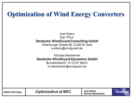 Optimization of WEC EWEC 2007 Milan Axel Albers Michael Melsheimer Optimization of Wind Energy Converters Axel Albers Dipl.-Phys. Deutsche WindGuard Consulting.