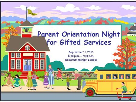Parent Orientation Night for Gifted Services September 15, 2015 6:30 p.m. – 7:30 p.m. Oscar Smith High School.