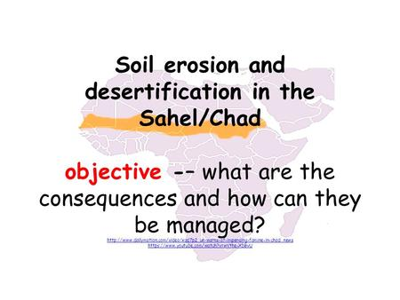 Soil Erosion And Desertification In The Sahel Chad Objective What Are The Consequences