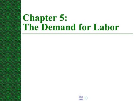Next page Chapter 5: The Demand for Labor. Jump to first page 1. Derived Demand for Labor.