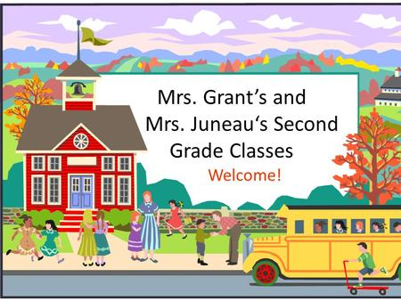 Mrs. Grant's and Mrs. Juneau's Second Grade Classes Welcome!