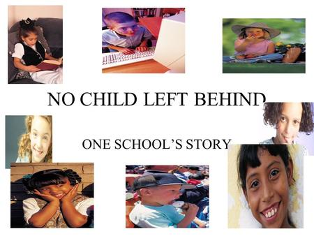 "NO CHILD LEFT BEHIND ONE SCHOOL'S STORY WOULD YOU LIKE TO SPEAK ABOUT BEING ON ""THE LIST?"""
