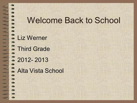 Welcome Back to School Liz Werner Third Grade 2012- 2013 Alta Vista School.