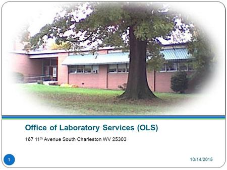 10/14/2015 Office of Laboratory Services (OLS) 167 11 th Avenue South Charleston WV 25303 1.