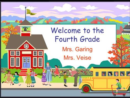Welcome to the Fourth Grade Mrs. Garing Mrs. Veise.