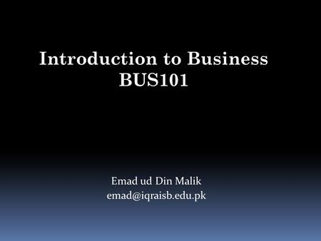 Emad ud Din Malik Introduction to Business BUS101.