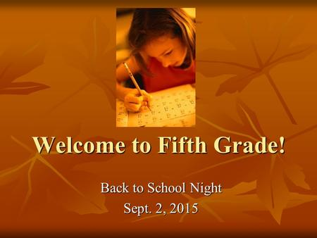 Welcome to Fifth Grade! Back to School Night Sept. 2, 2015.