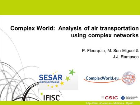- Mallorca - Spain Complex World: Analysis of air transportation using complex networks P. Fleurquin, M. San Miguel & J.J. Ramasco.