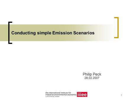 1 Conducting simple Emission Scenarios Philip Peck 28.02.2007.
